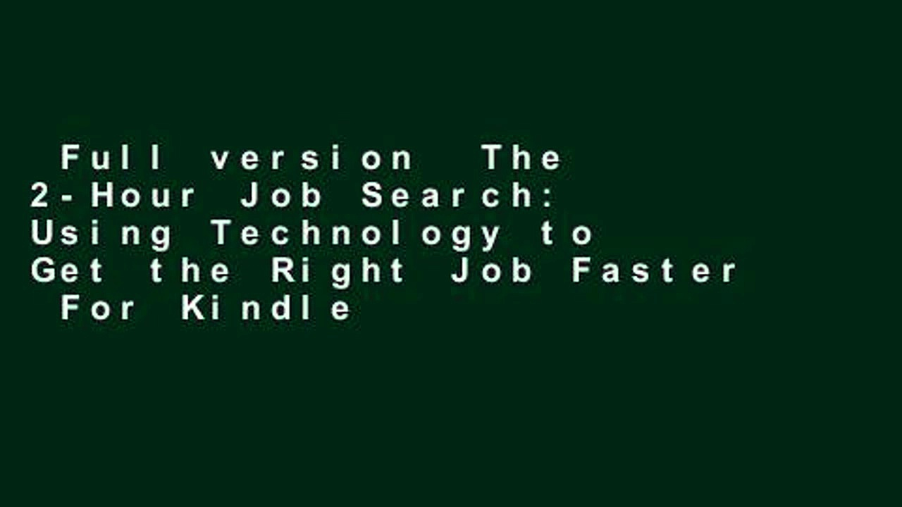 Full version  The 2-Hour Job Search: Using Technology to Get the Right Job Faster  For Kindle