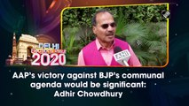 AAP's victory against BJP's communal agenda would be significant: Adhir Chowdhury