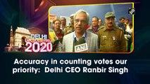 Accuracy in counting votes our priority:  Delhi CEO Ranbir Singh