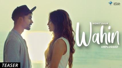 WAHIN - UNPLUGGED Teaser | Mohit Gaur ft. Khushboo Khan | Vikram Singh