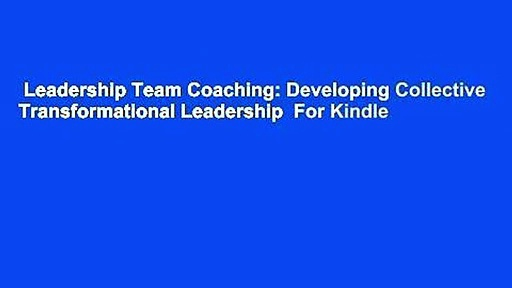 Leadership Team Coaching: Developing Collective Transformational Leadership  For Kindle