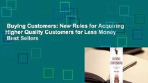Buying Customers: New Rules for Acquiring Higher Quality Customers for Less Money  Best Sellers