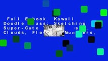 Full E-book  Kawaii Doodle Class: Sketching Super-Cute Tacos, Sushi, Clouds, Flowers, Monsters,
