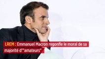 LREM : Emmanuel Macron regonfle le moral de sa majorité d'« amateurs »