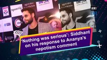 'Nothing was serious': Siddhant on his response to Ananya's nepotism comment