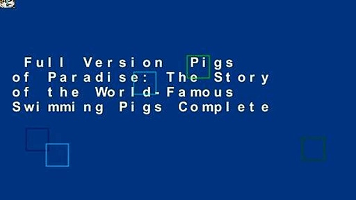 Full Version  Pigs of Paradise: The Story of the World-Famous Swimming Pigs Complete