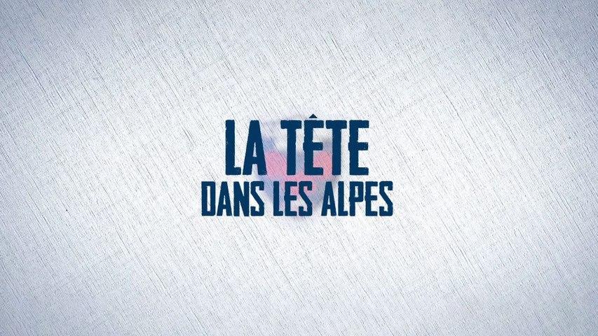 Video : Video - « La Tête dans les Alpes » - Episode 5