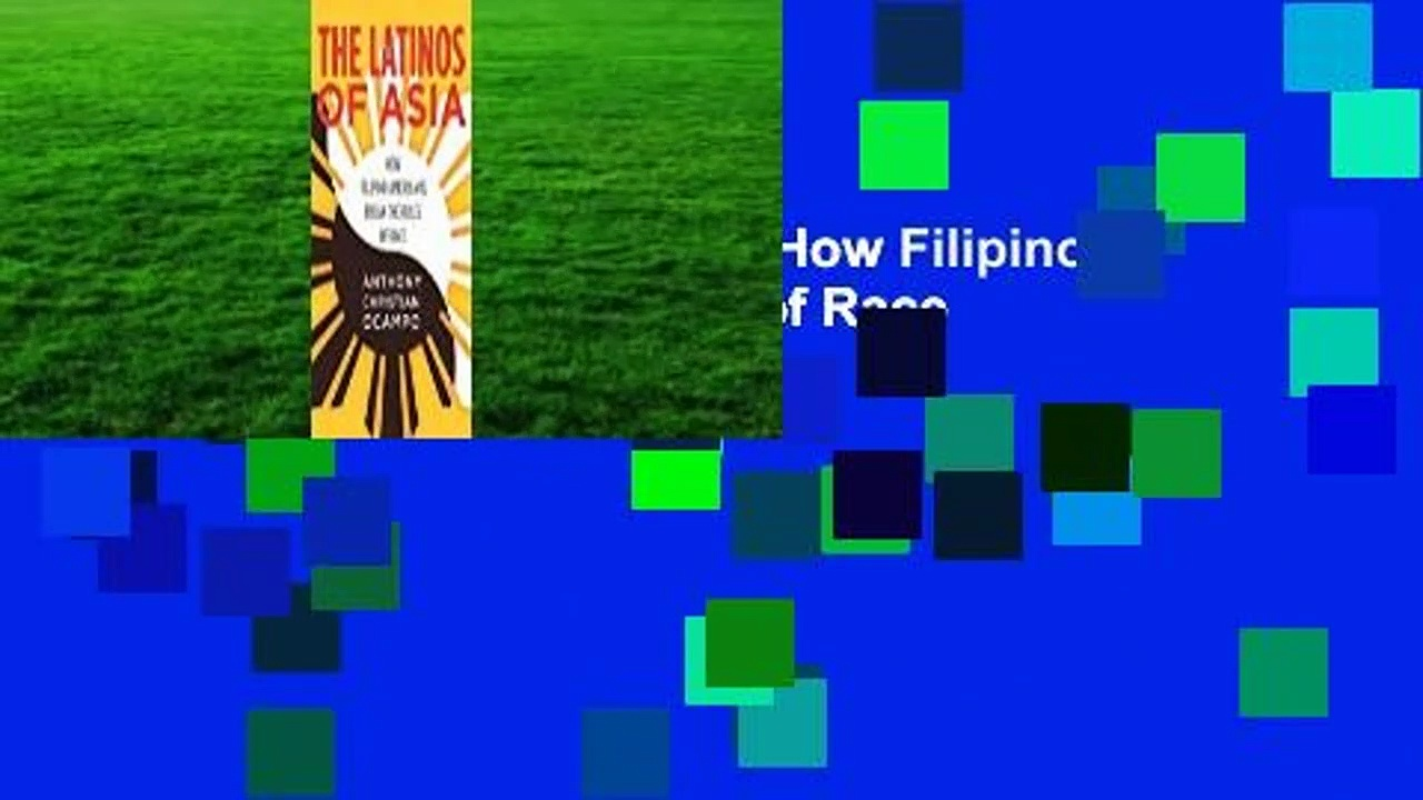[Read] The Latinos of Asia: How Filipino Americans Break the Rules of Race  For Kindle