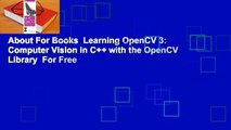 About For Books  Learning OpenCV 3: Computer Vision in C++ with the OpenCV Library  For Free