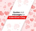 Quotes and messages for Valentine Day's