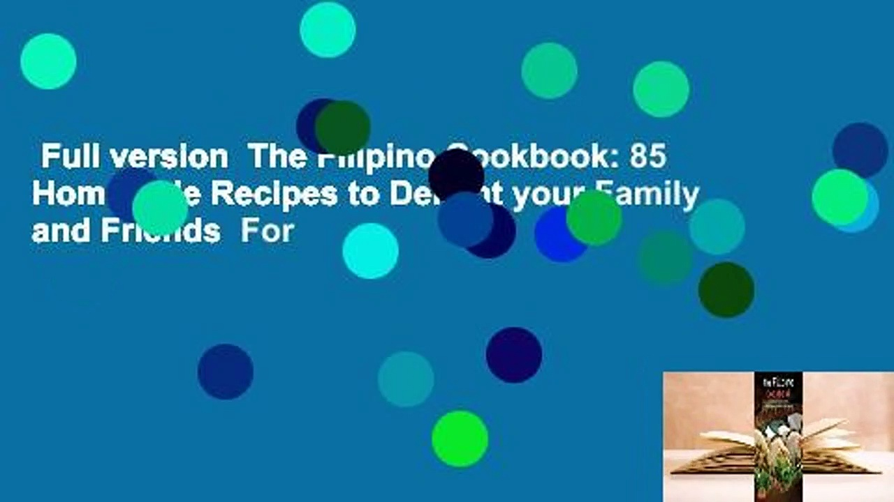 Full version  The Filipino Cookbook: 85 Homestyle Recipes to Delight your Family and Friends  For