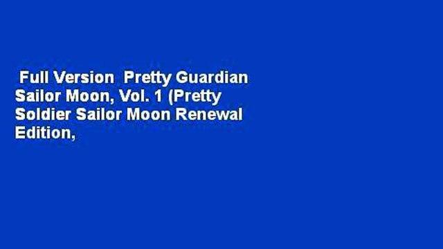 Full Version  Pretty Guardian Sailor Moon, Vol. 1 (Pretty Soldier Sailor Moon Renewal Edition,