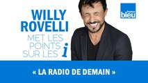 HUMOUR | Comment sera la radio de demain ? Willy Rovelli met les points sur les i