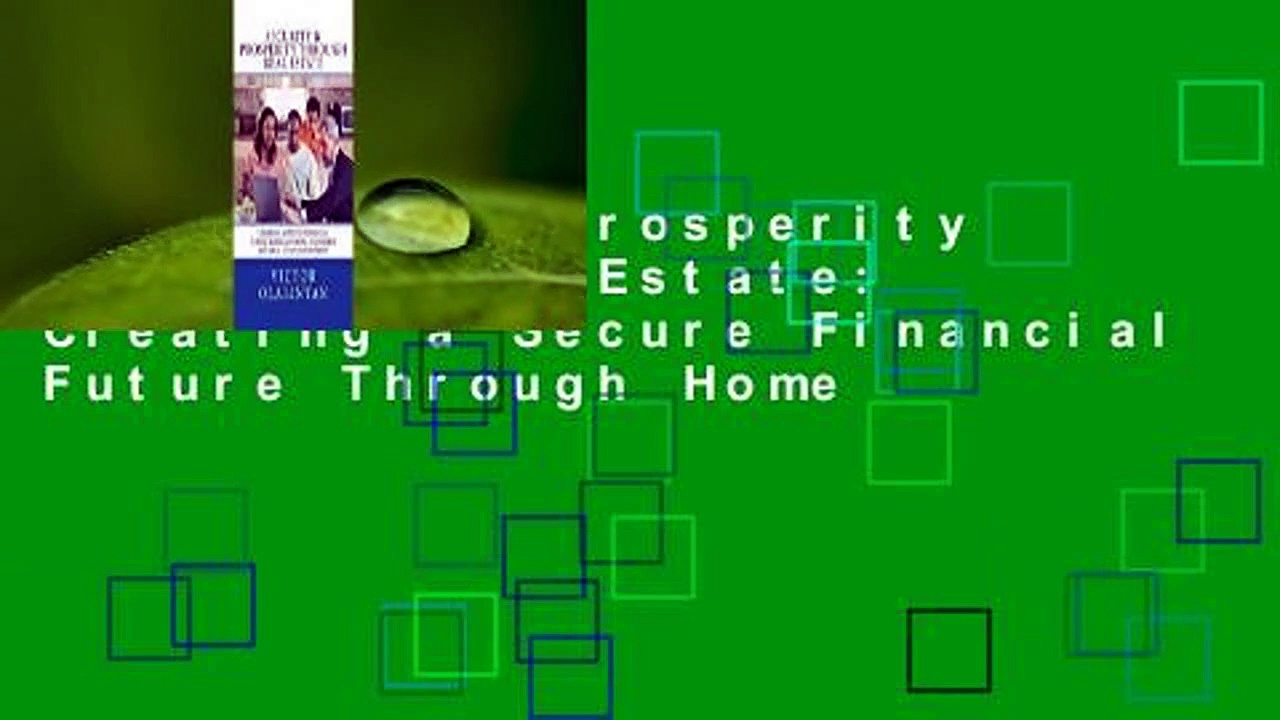 Security & Prosperity Through Real Estate: Creating a Secure Financial Future Through Home