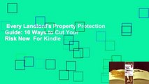 Every Landlord's Property Protection Guide: 10 Ways to Cut Your Risk Now  For Kindle