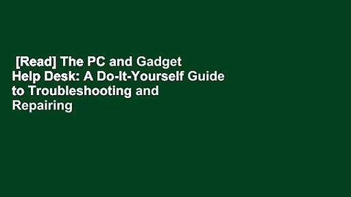 [Read] The PC and Gadget Help Desk: A Do-It-Yourself Guide to Troubleshooting and Repairing