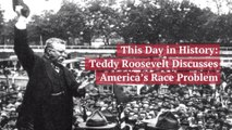 Teddy Roosevelt Talked About Race