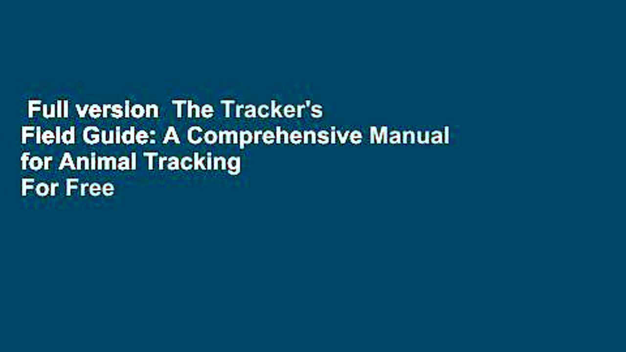 Full version  The Tracker's Field Guide: A Comprehensive Manual for Animal Tracking  For Free