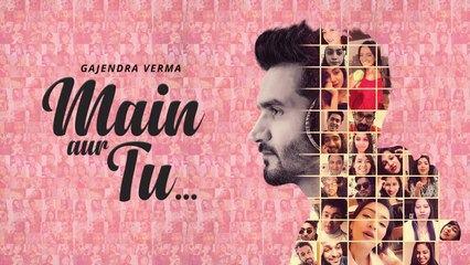 Main Aur Tu - Official Video | Gajendra Verma | Valentine's Day