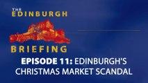 The Edinburgh Briefing - Episode 011 - Edinburgh's Christmas Market scandal unwrapped