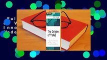 Full E-book  The Origins of Value: The Financial Innovations that Created Modern Capital Markets