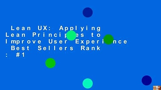Lean UX: Applying Lean Principles to Improve User Experience  Best Sellers Rank : #1