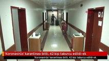 'Koronavirüs' karantinası bitti, 42 kişi taburcu edildi-ek