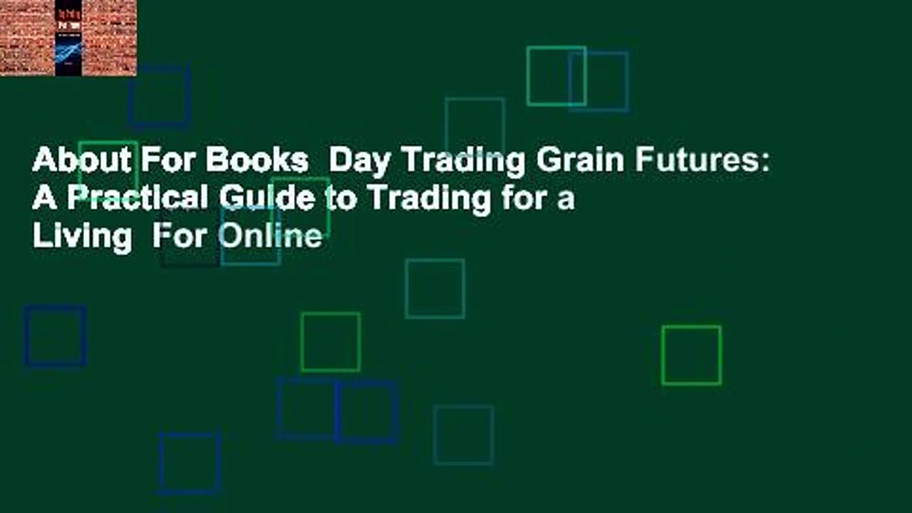 About For Books  Day Trading Grain Futures: A Practical Guide to Trading for a Living  For Online