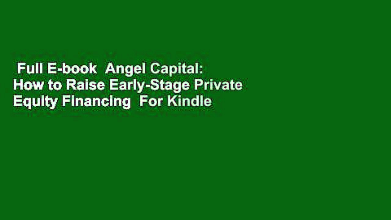 Full E-book  Angel Capital: How to Raise Early-Stage Private Equity Financing  For Kindle