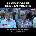 SHORTS: Rakyat obses dengan politik, bukan ekonomi atau kemakmuran