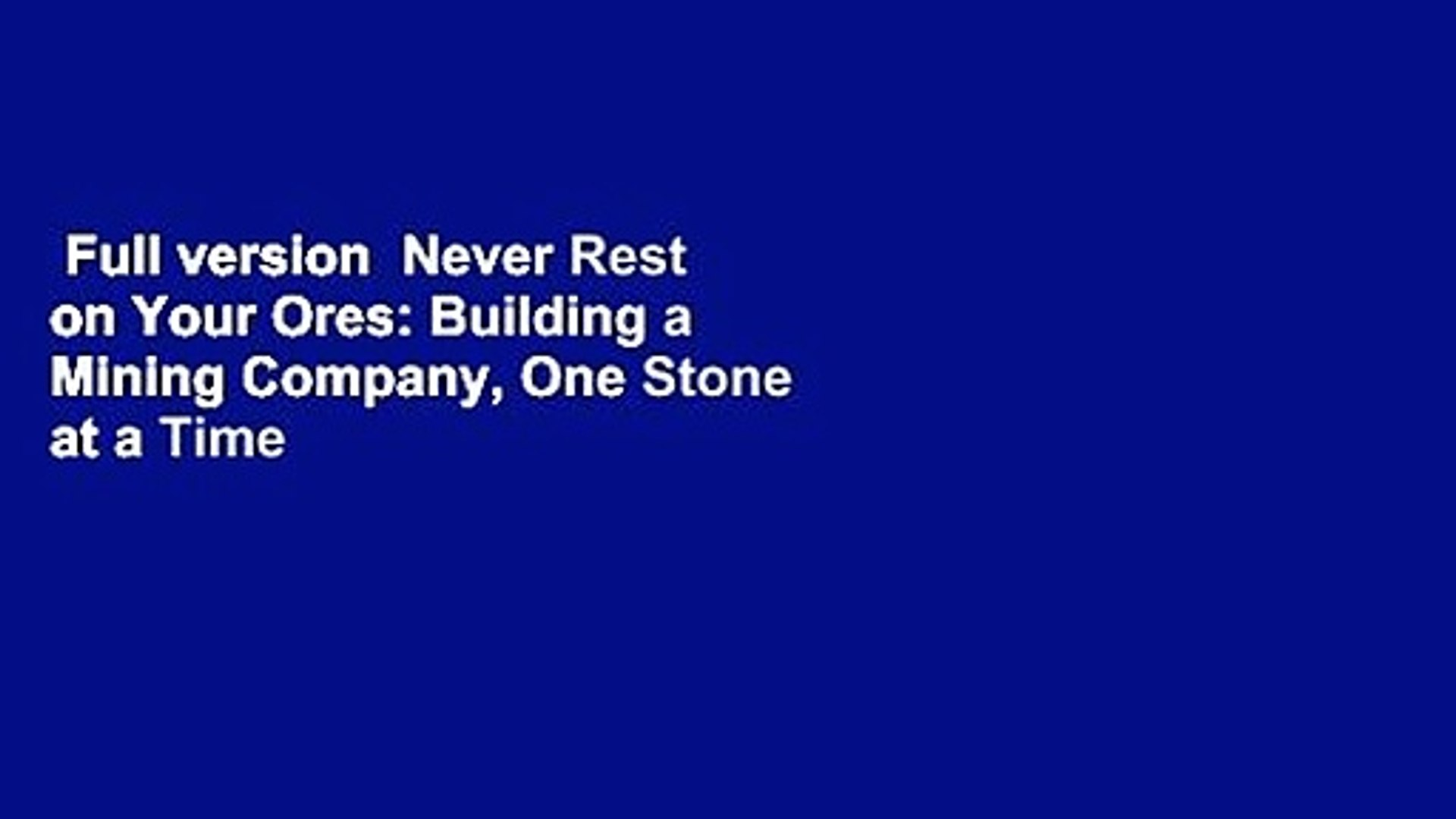 One Stone at a Time Never Rest on Your Ores Building a Mining Company