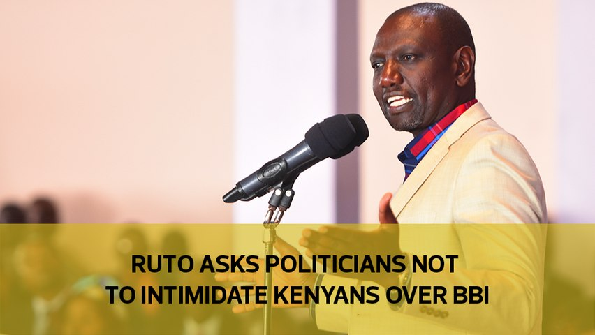 Ruto asks politicians not to intimidate Kenyans over BBI