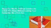 About For Books  Radical Candor  Be a Kick-Ass Boss Without Losing Your Humanity  Be a Kick-Ass