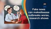 Fake news can make disease outbreaks worse, research shows
