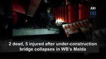 2 dead, 5 injured after under-construction bridge collapses in WB's Malda