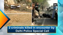 2 criminals killed in encounter by Delhi Police Special Cell
