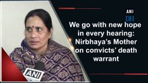 We go with new hope in every hearing: Nirbhaya's Mother on convicts' death warrant