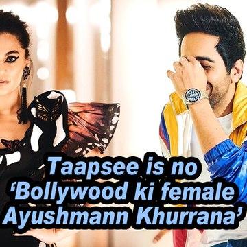 Taapsee is no 'Bollywood ki female Ayushmann Khurrana'