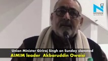 Owaisi's ancestors were 'looters' who built Red Fort, says Union Minister Giriraj Singh