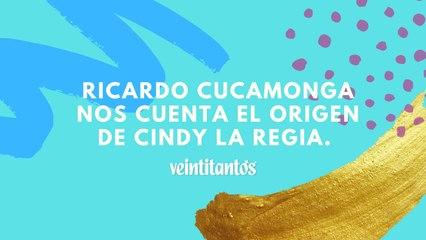 Ricardo Cucamonga nos cuenta el origen de Cindy la Regia.