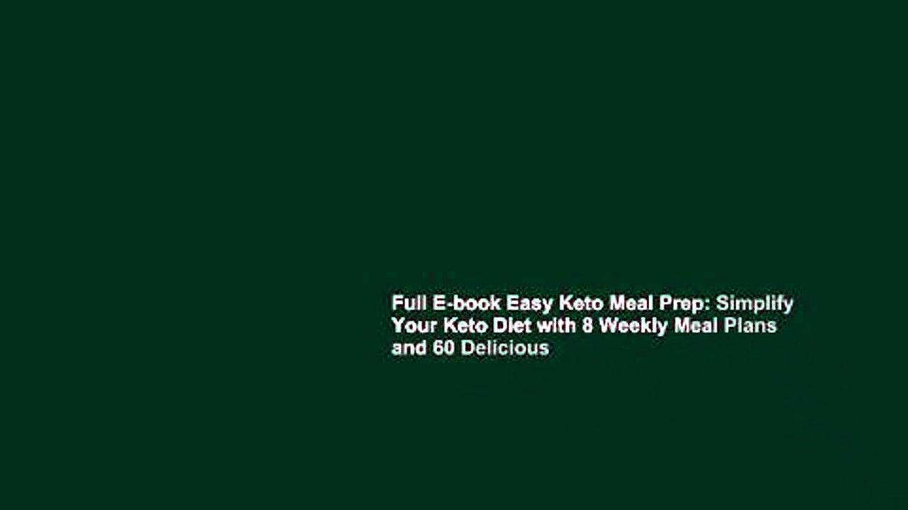 Full E-book Easy Keto Meal Prep: Simplify Your Keto Diet with 8 Weekly Meal Plans and 60 Delicious