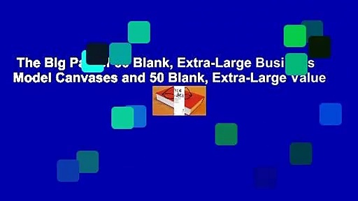 The Big Pad of 50 Blank, Extra-Large Business Model Canvases and 50 Blank, Extra-Large Value