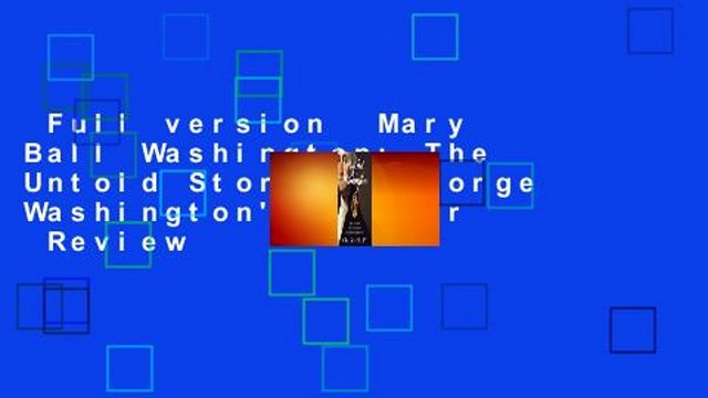 Full version  Mary Ball Washington: The Untold Story of George Washington's Mother  Review