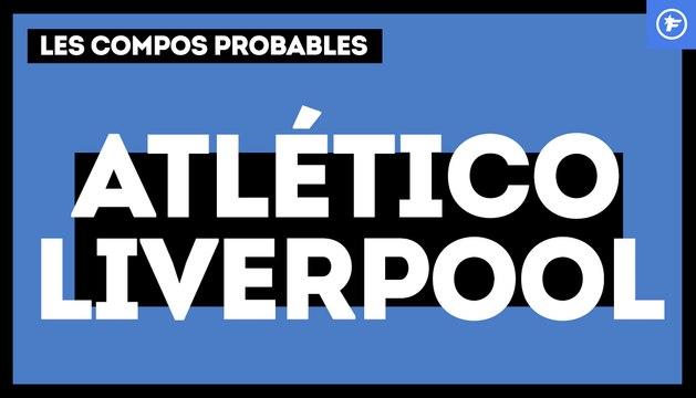Atlético-Liverpool : les compos probables