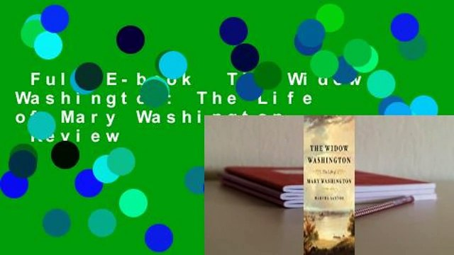 Full E-book  The Widow Washington: The Life of Mary Washington  Review