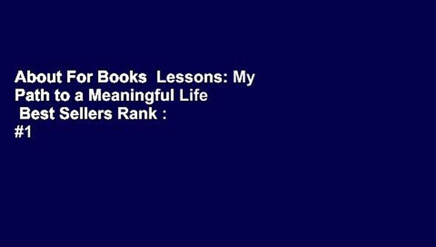 About For Books  Lessons: My Path to a Meaningful Life  Best Sellers Rank : #1