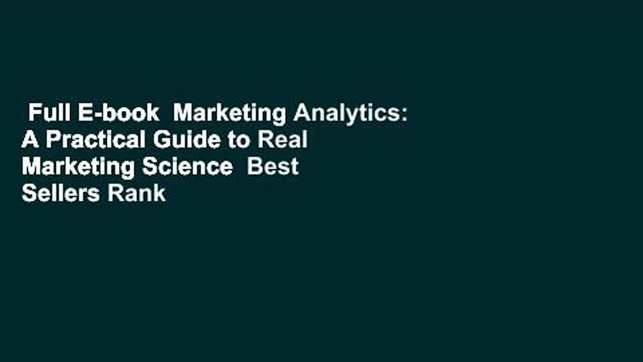 Full E-book  Marketing Analytics: A Practical Guide to Real Marketing Science  Best Sellers Rank
