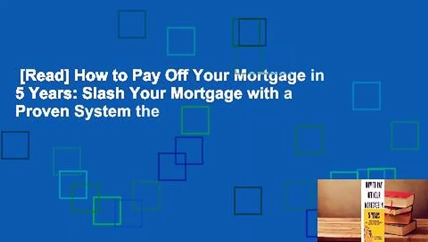 [Read] How to Pay Off Your Mortgage in 5 Years: Slash Your Mortgage with a Proven System the