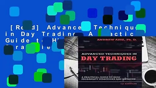 [Read] Advanced Techniques in Day Trading: A Practical Guide to High Probability Strategies and