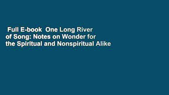 Full E-book  One Long River of Song: Notes on Wonder for the Spiritual and Nonspiritual Alike